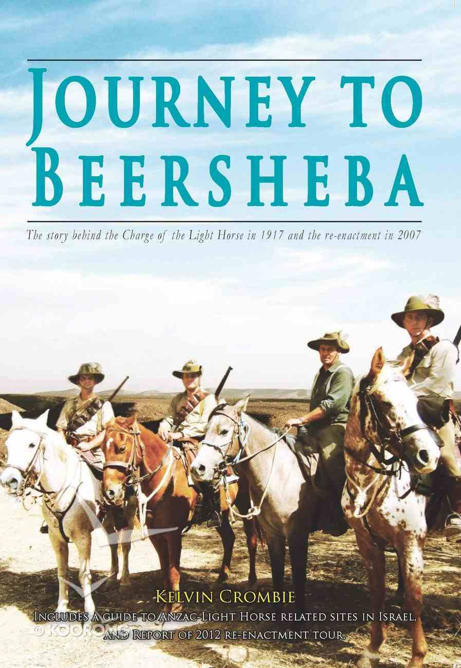 Journey to Beersheba: The Story Behind the Charge of the Light Horse in 1917 and the Re-Enactment in 2007 eBook