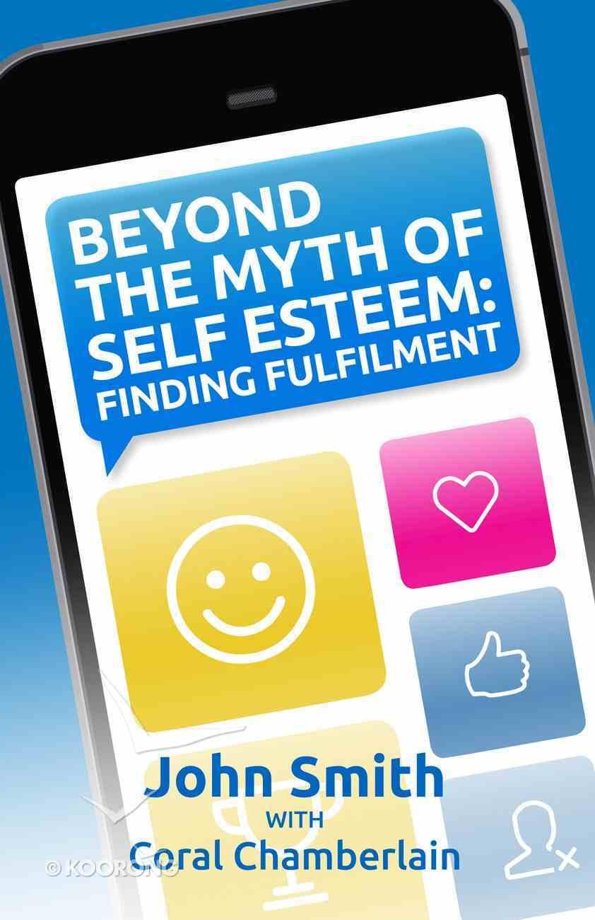 Beyond the Myth of Self-Esteem: Finding Fulfilment eBook