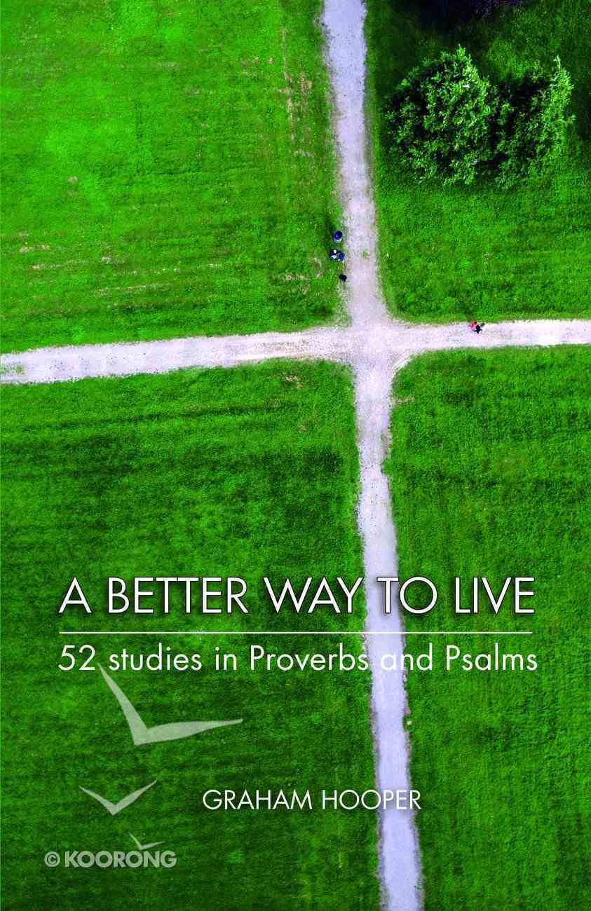 A Better Way to Live: 52 Studies in Proverbs and Psalms eBook