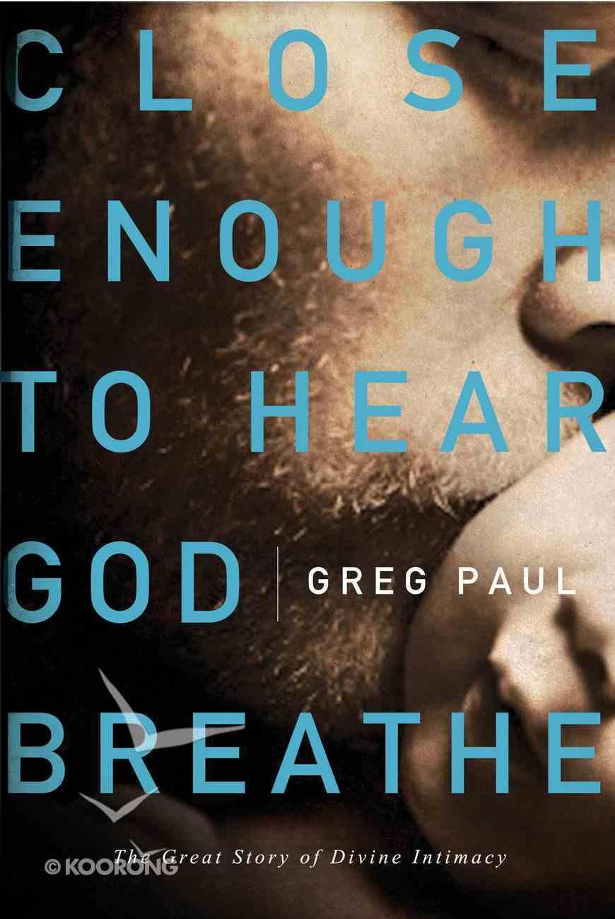 Close Enough to Hear God Breathe eAudio Book