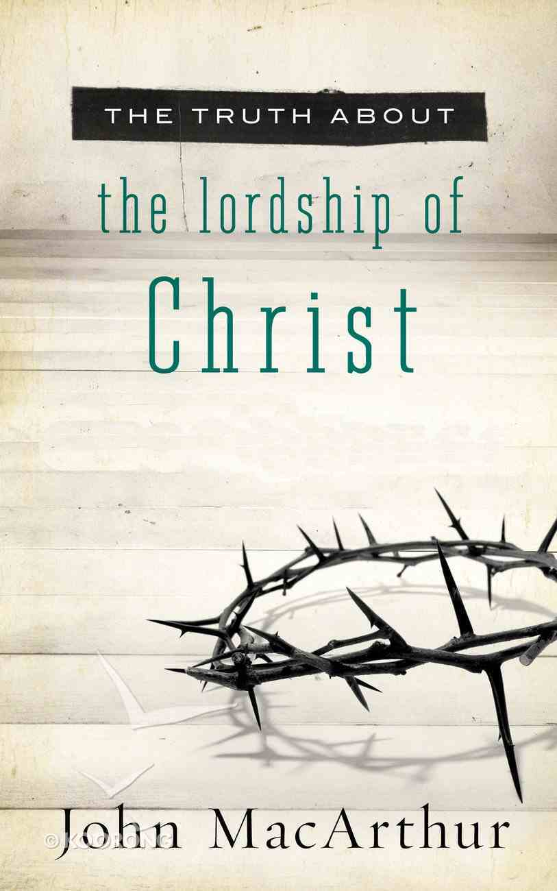 The Truth About the Lordship of Christ eBook