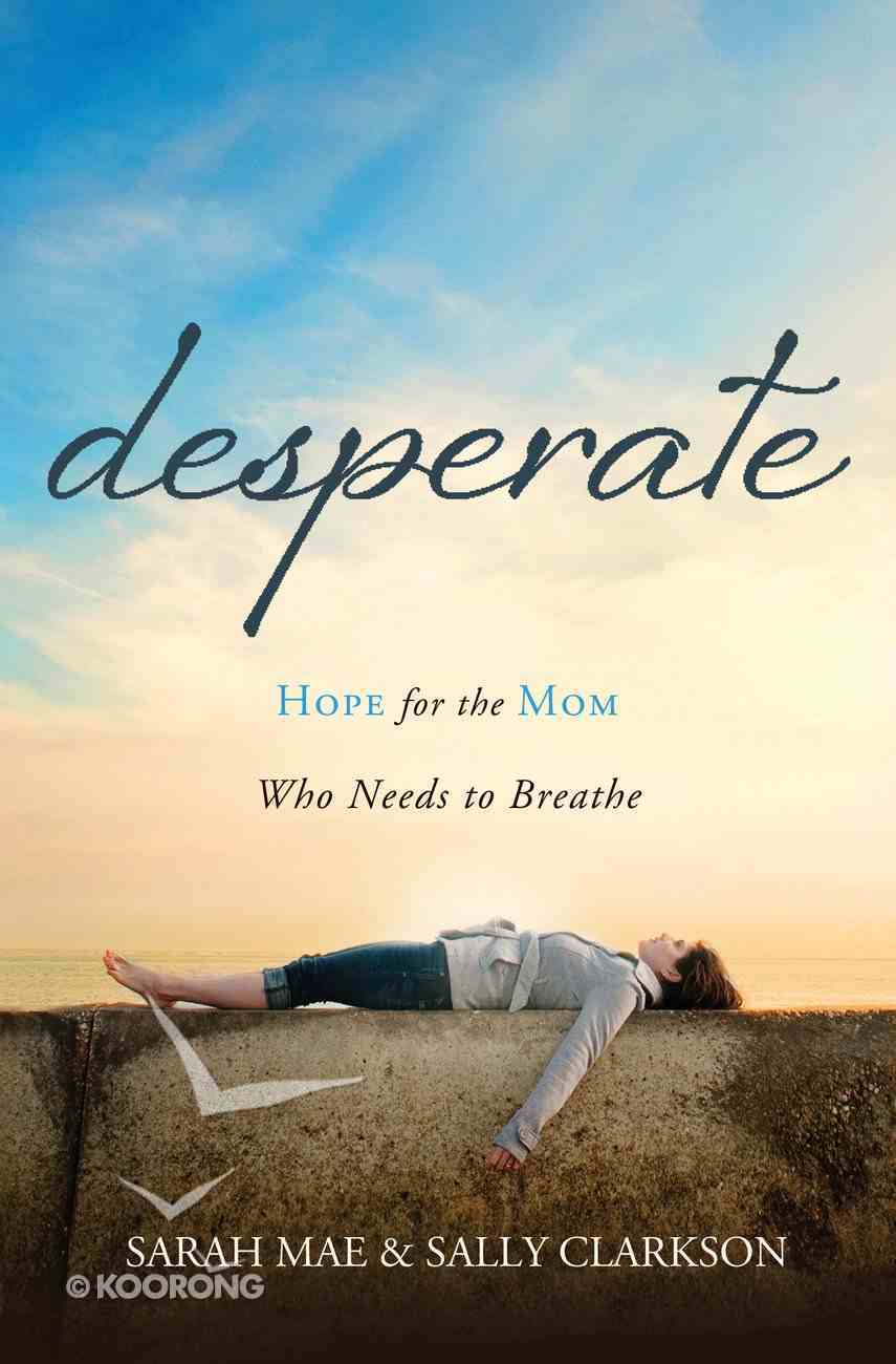 Desperate: Hope For the Mom Who Needs to Breathe eBook