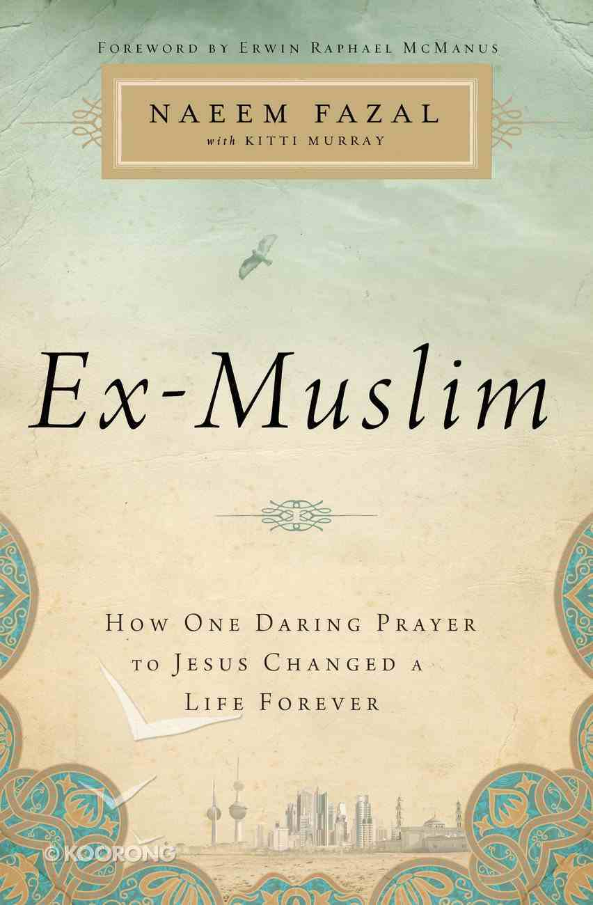 Ex-Muslim: How One Daring Prayer to Jesus Changed a Life Forever eBook