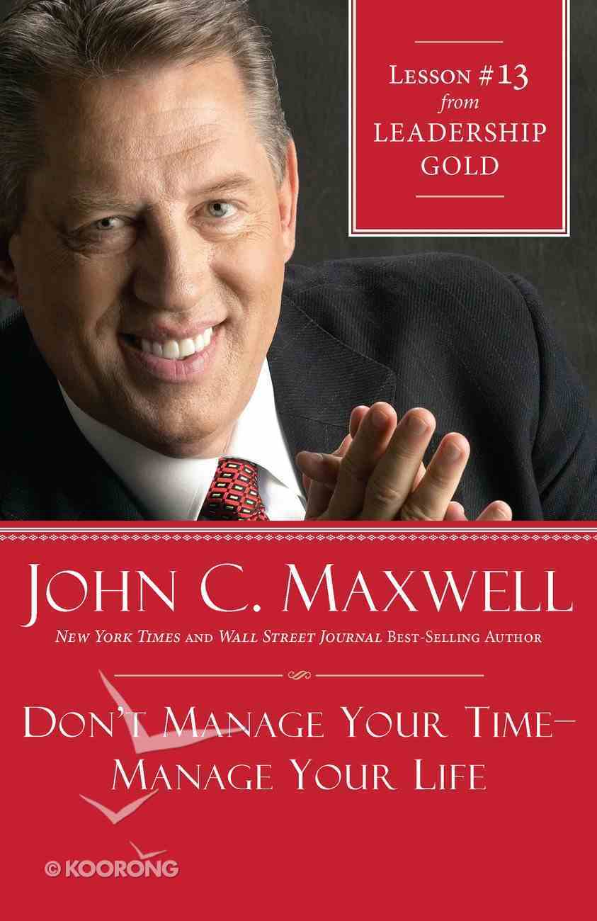 Don't Manage Your Time-Manage Your Life (#13 in Leadership Gold Lesson Series) eBook