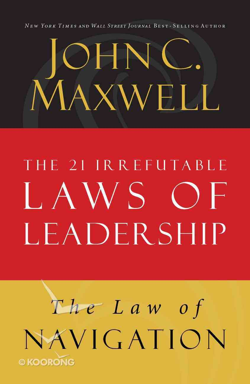 The Law of Navigation (#04 in 21 Irrefutable Laws Of Leadership Lesson Series) eBook