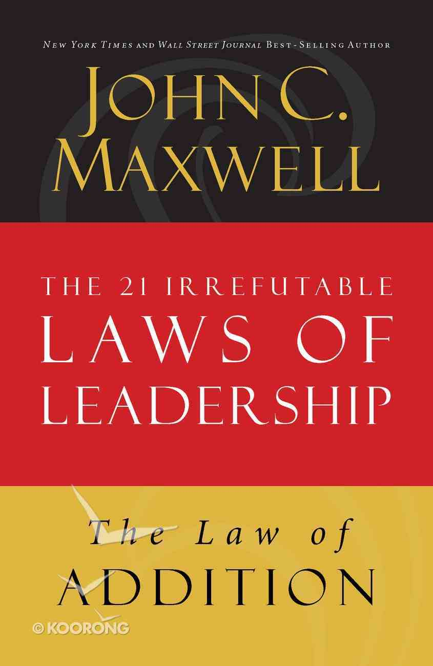 The Law of Addition (#05 in 21 Irrefutable Laws Of Leadership Lesson Series) eBook