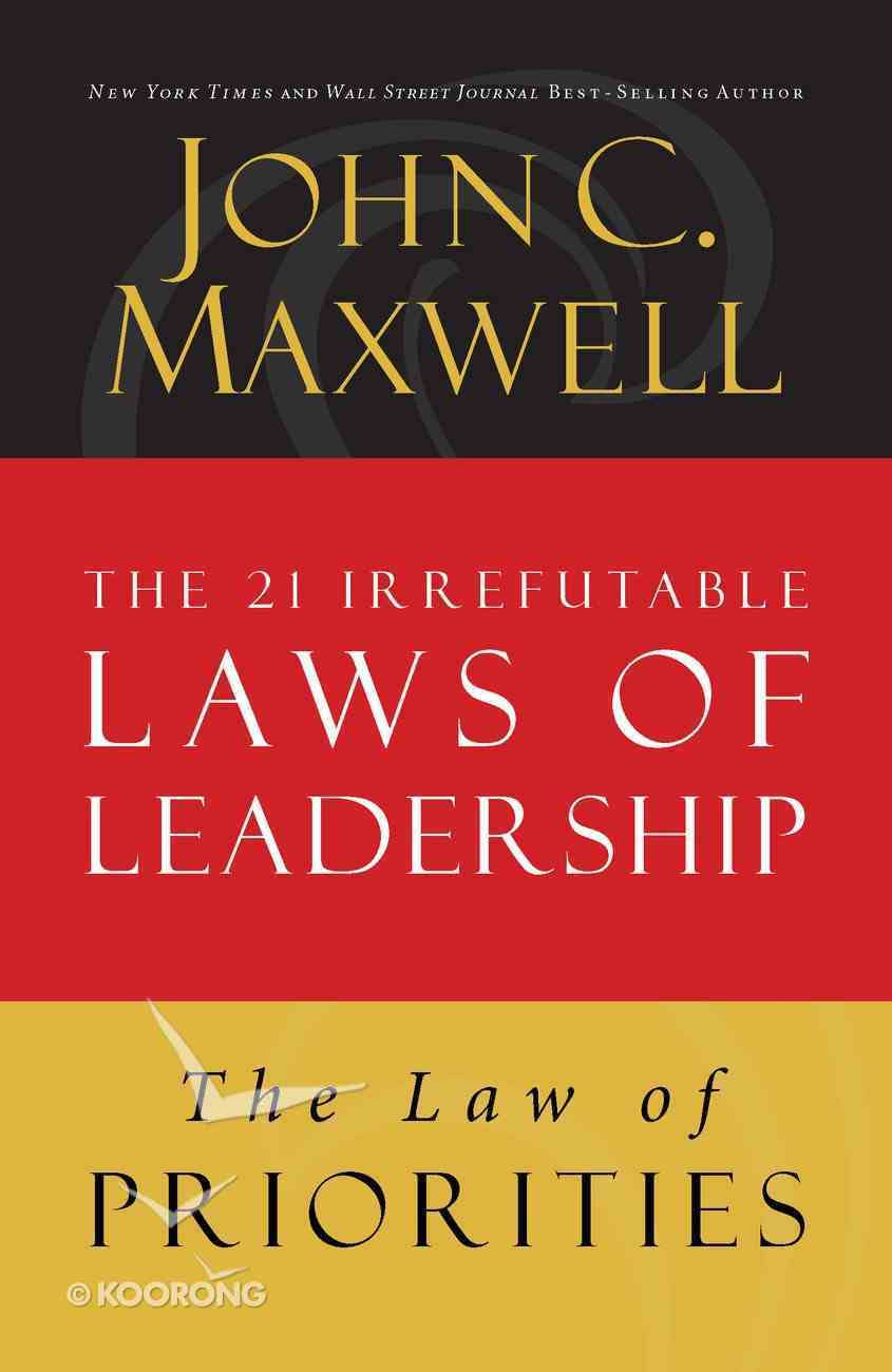 The Law of Priorities (#17 in 21 Irrefutable Laws Of Leadership Lesson Series) eBook