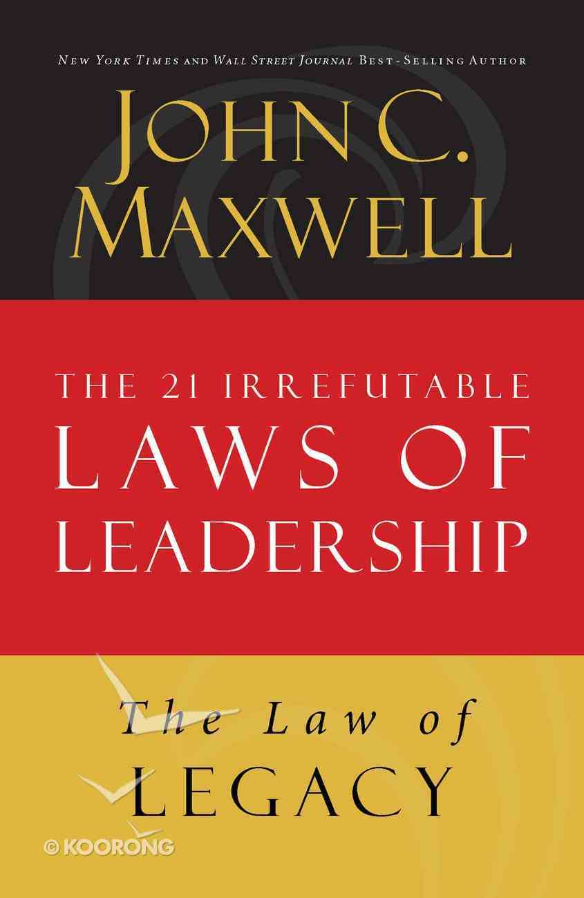 The Law of Legacy (#21 in 21 Irrefutable Laws Of Leadership Lesson Series) eBook