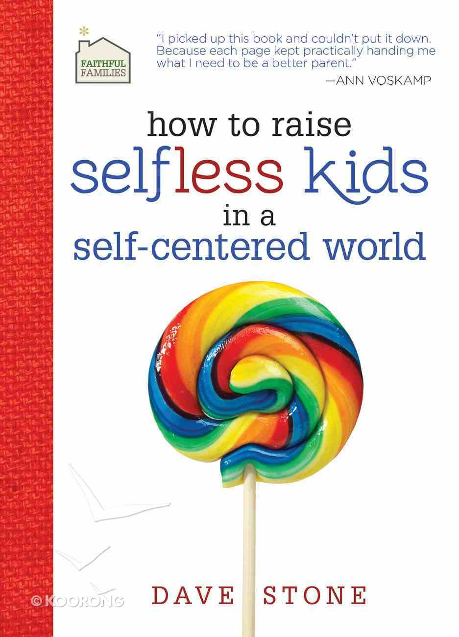 How to Raise Selfless Kids in a Self-Centered World eBook