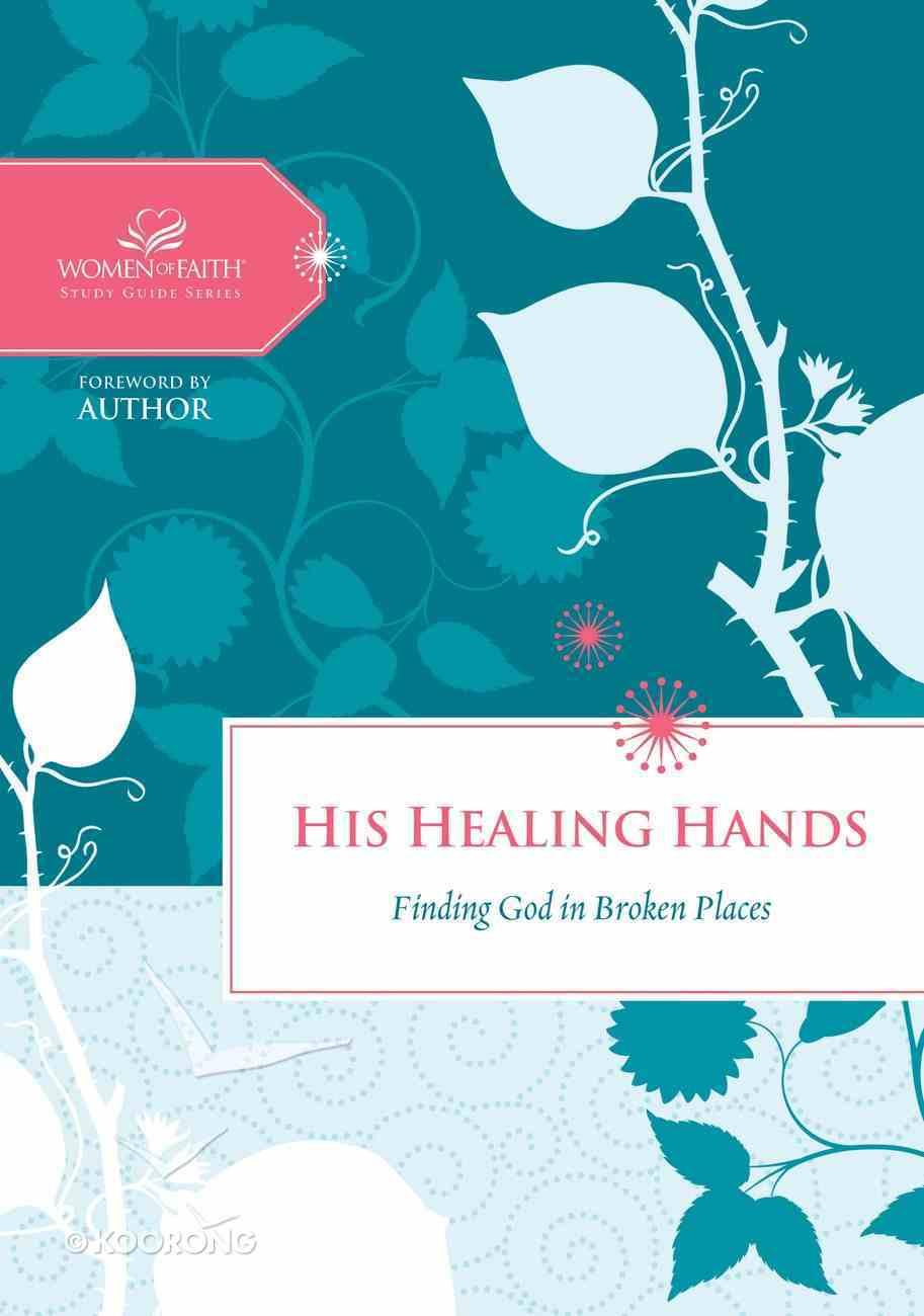 His Healing Hands (Women Of Faith Study Guide Series) eBook