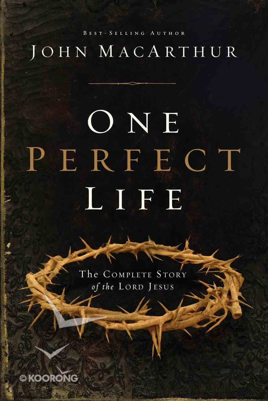 One Perfect Life: The Complete Story of the Lord Jesus eBook