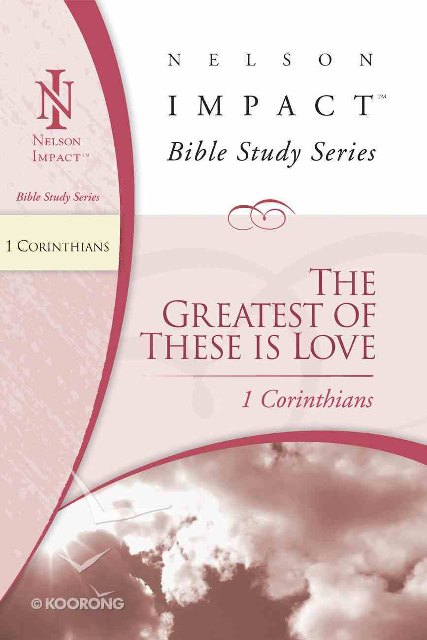The Greatest of These is Love (1 Corinthians) (Nelson Impact Bible Study Series) eBook