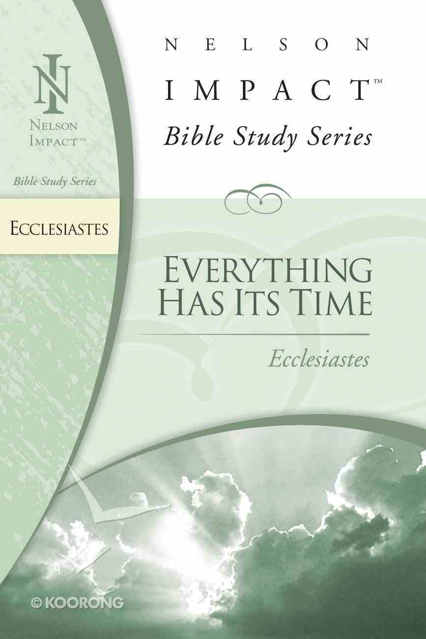 Everything Has Its Time (Ecclesiastes) (Nelson Impact Bible Study Series) eBook