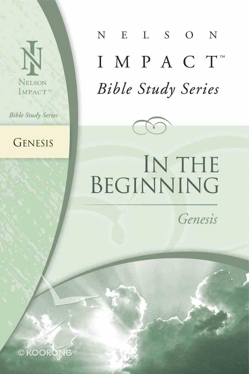 In the Beginning (Genesis) (Nelson Impact Bible Study Series) eBook