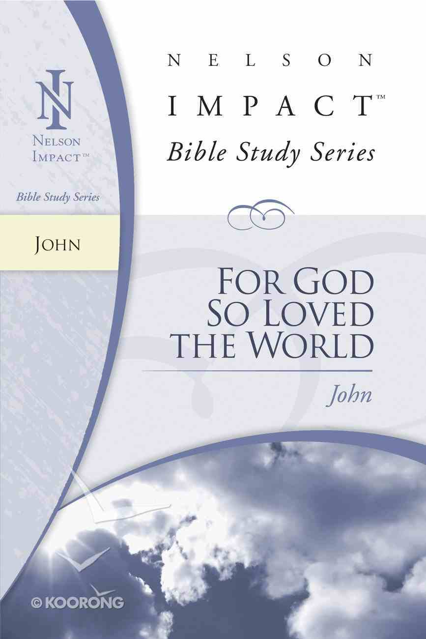 For God So Loved the World (John) (Nelson Impact Bible Study Series) eBook