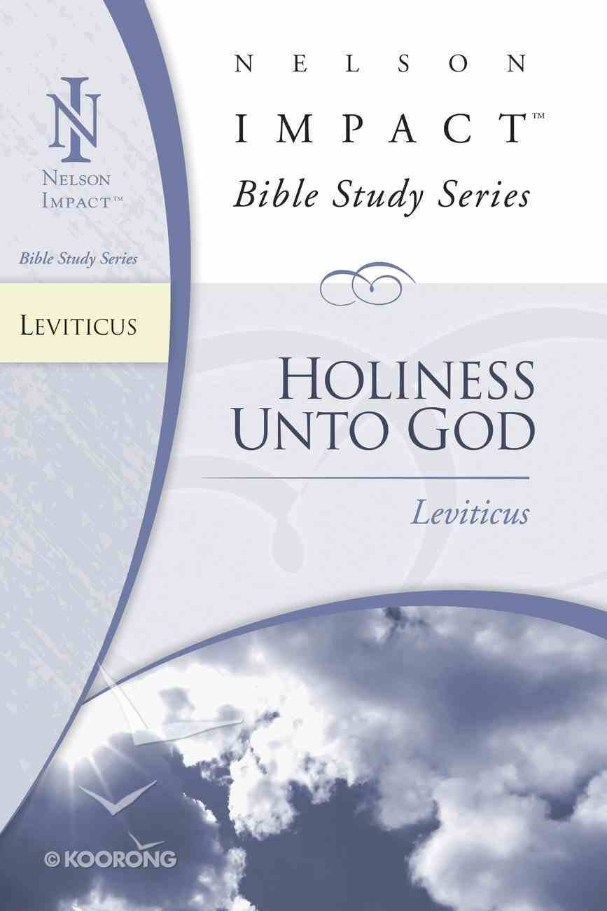 Holiness Unto God (Leviticus) (Nelson Impact Bible Study Series) eBook