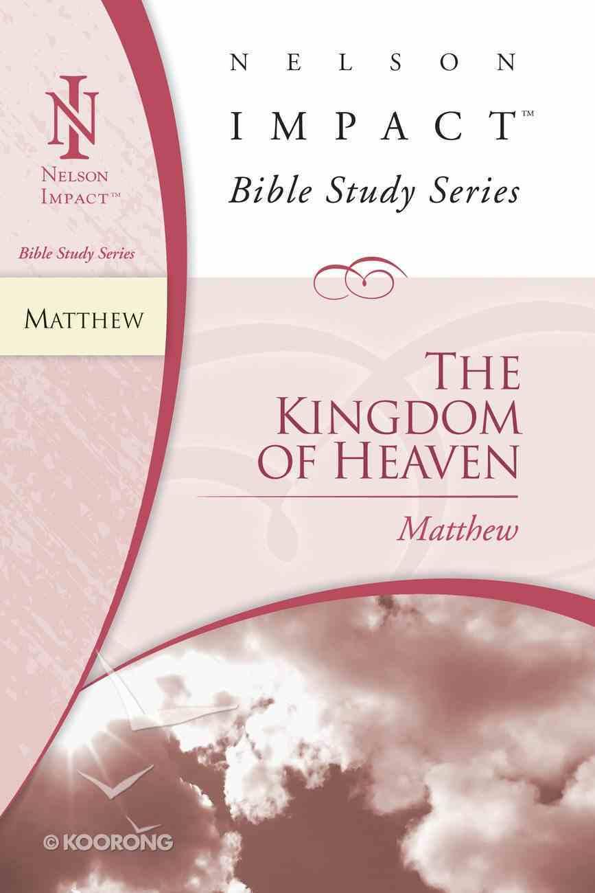 The Kingdom of Heaven (Matthew) (Nelson Impact Bible Study Series) eBook