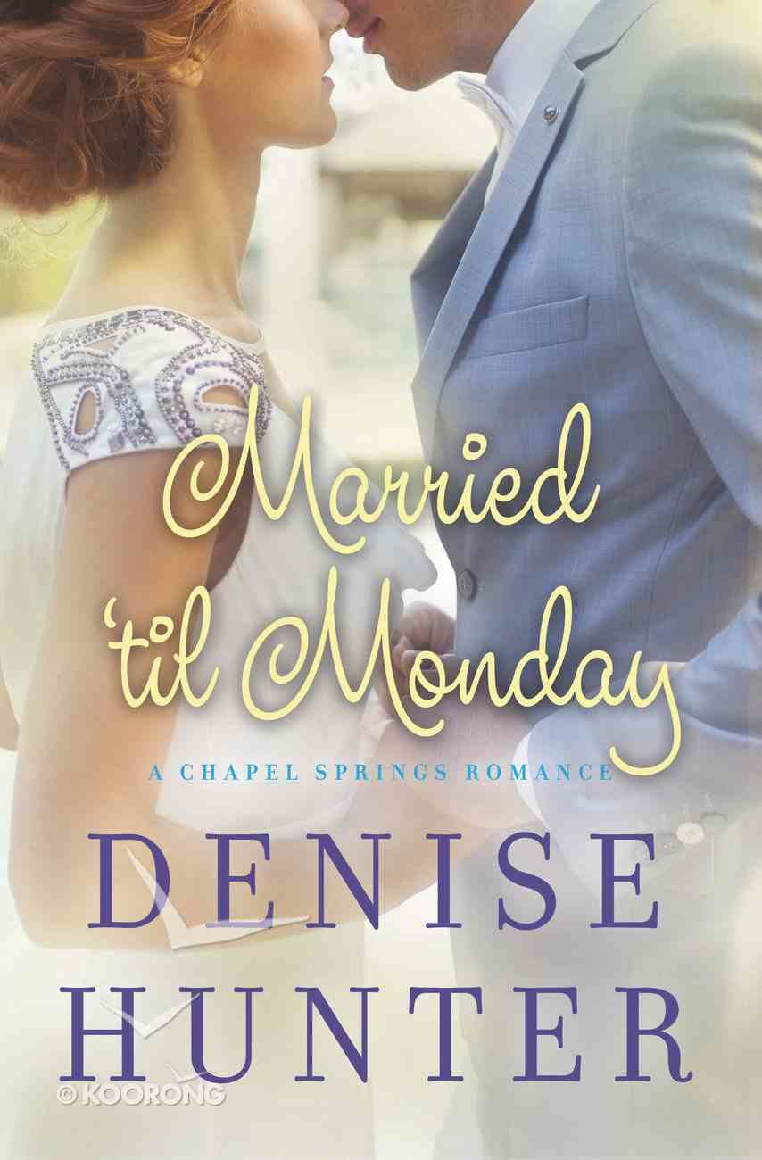 Married 'Til Monday (Chapel Springs Romance Series) eBook