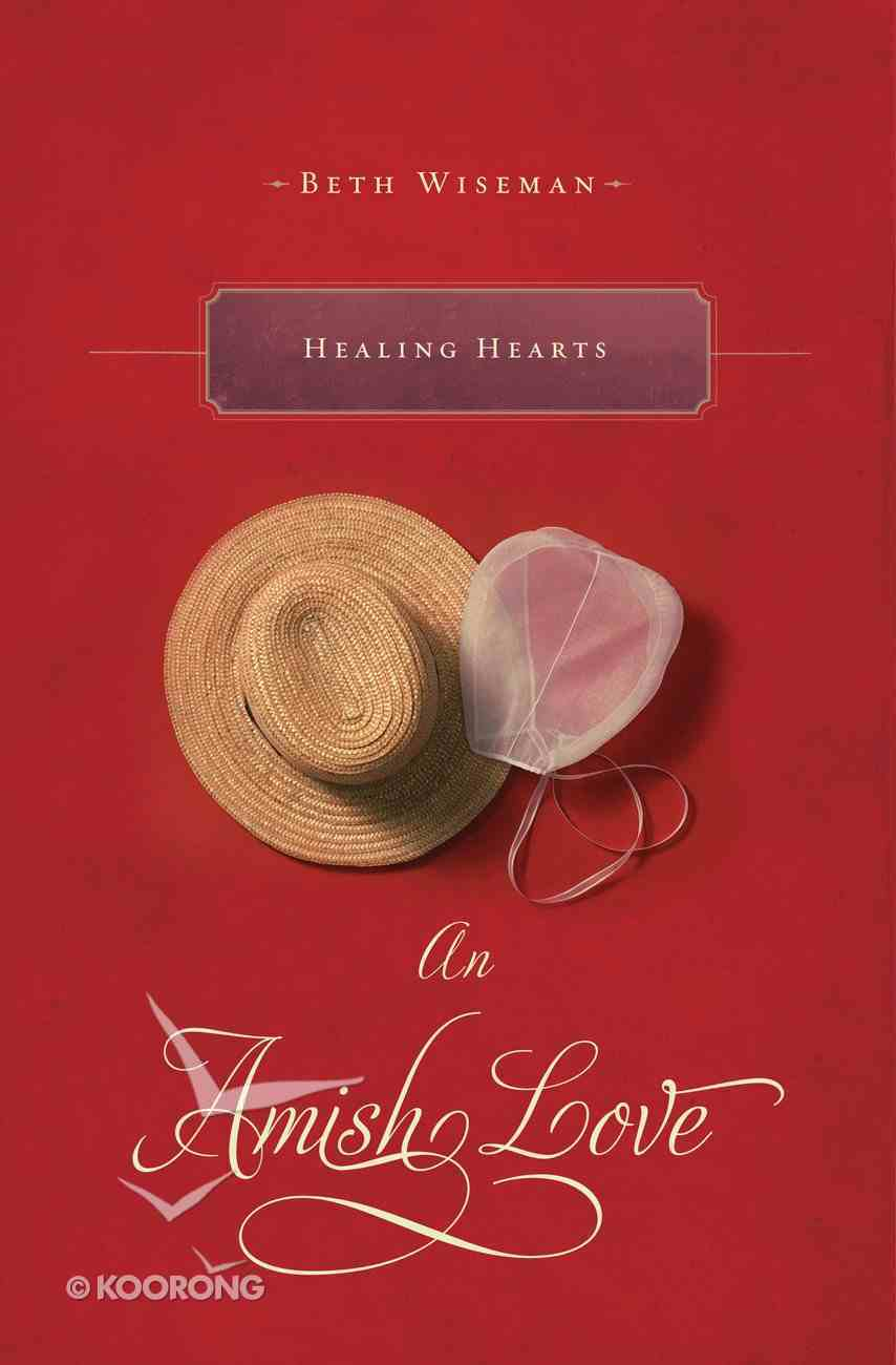 Healing Hearts (A Collection Of Amish Romances) eBook