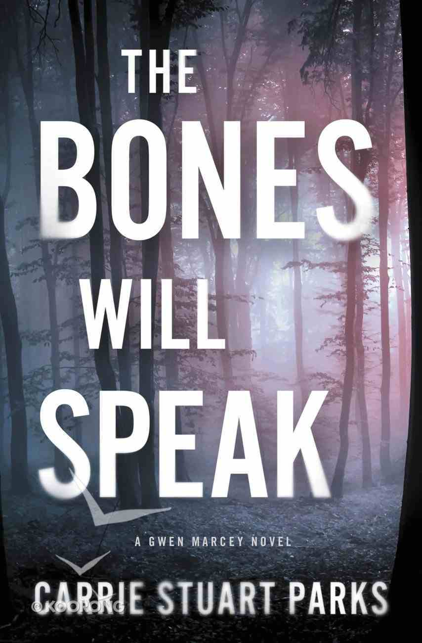 The Bones Will Speak (#02 in Gwen Marcey Novel Series) eBook