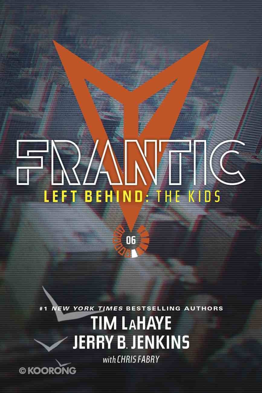Frantic (Volumes 21-24) (#06 in Left Behind: The Young Trib Force Series) eBook