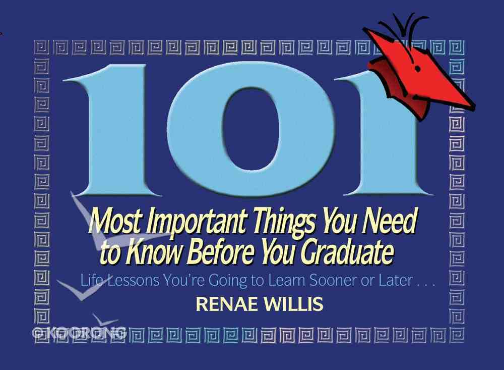 101 Most Important Things You Need to Know Before You Graduate eBook