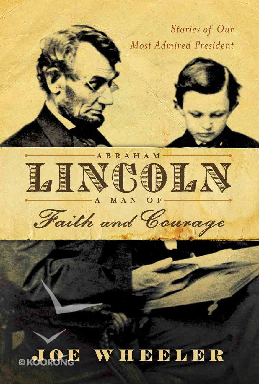 Abraham Lincoln, a Man of Faith and Courage eBook