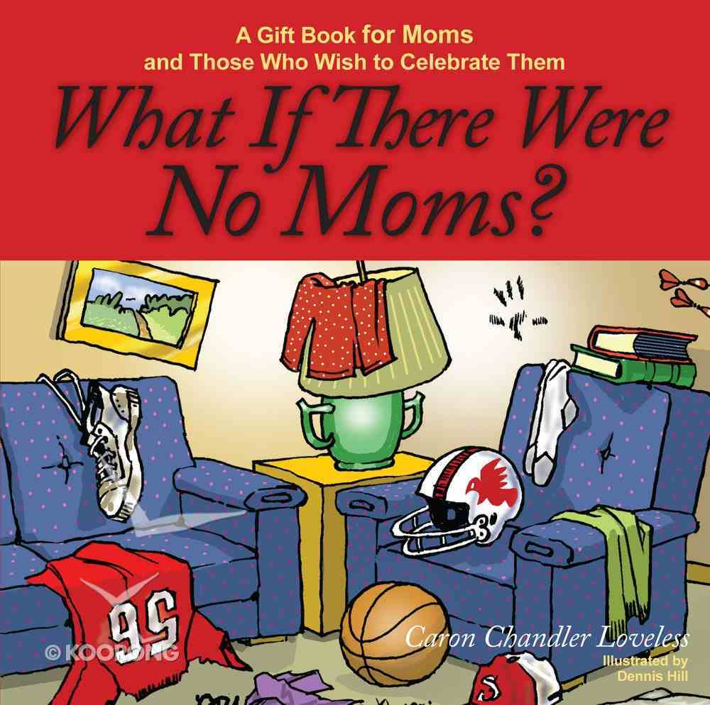 What If There Were No Moms? eBook