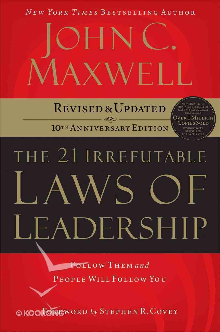 The 21 Irrefutable Laws of Leadership (21 Irrefutable Laws Of Leadership Lesson Series) eBook