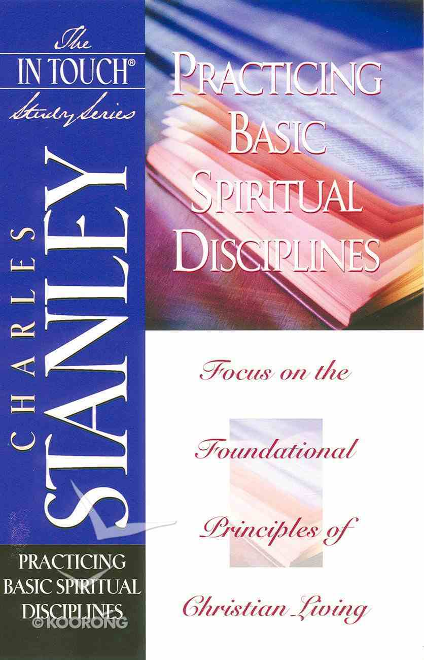 Practicing Basic Spiritual Disciplines (In Touch Study Series) eBook