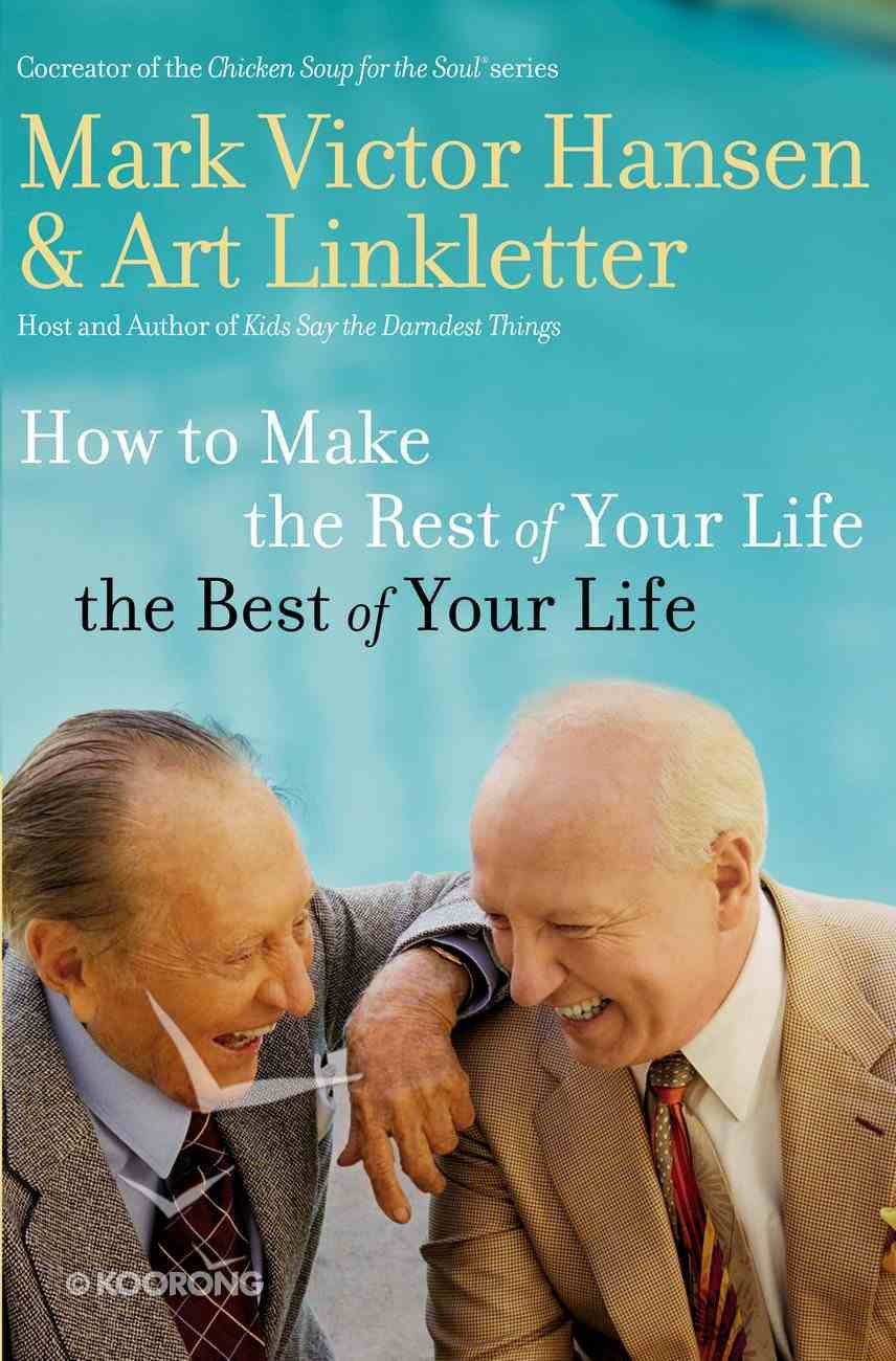 How to Make the Rest of Your Life the Best of Your Life eBook