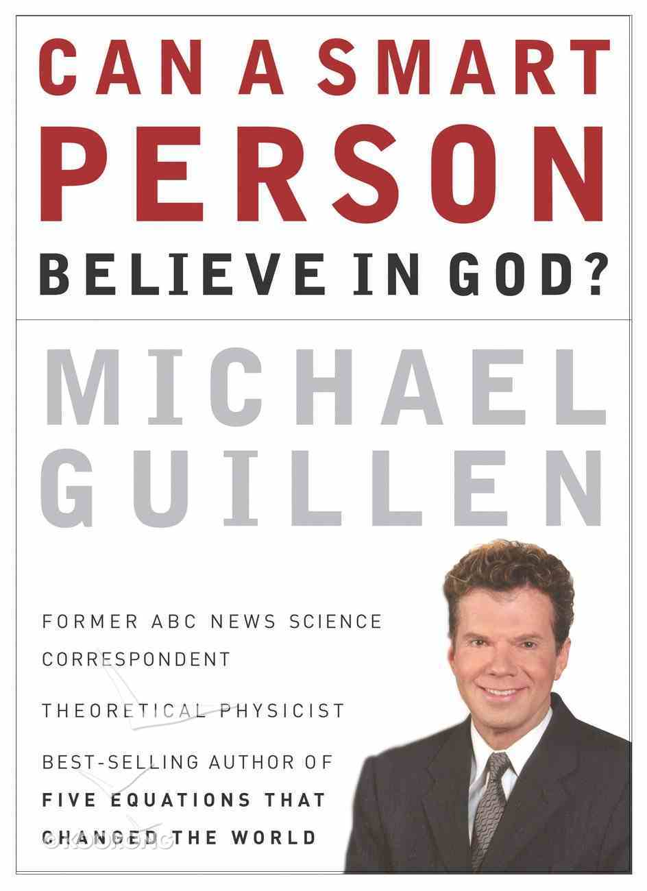 Can a Smart Person Believe in God? eBook