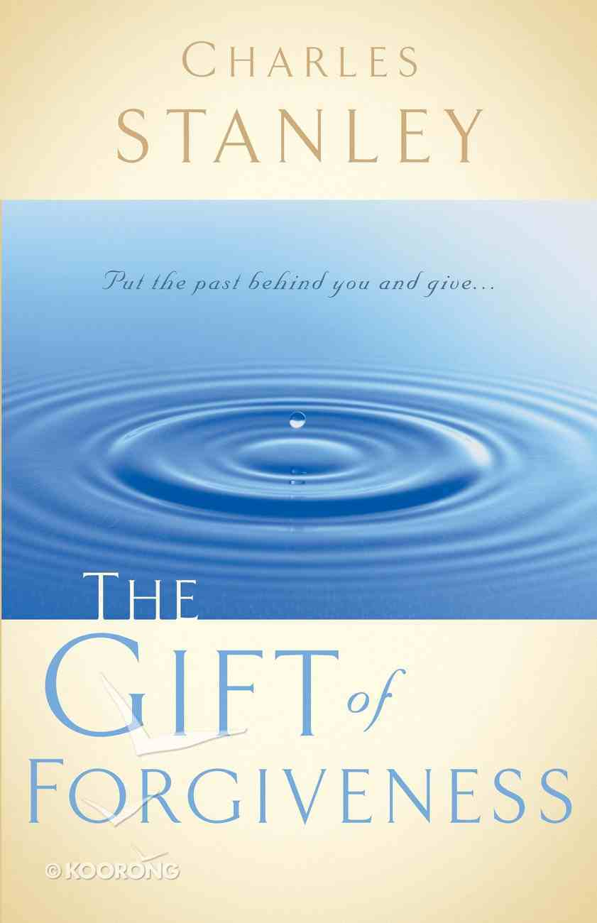 The Gift of Forgiveness (Charles Stanley Discipleship Series) eBook