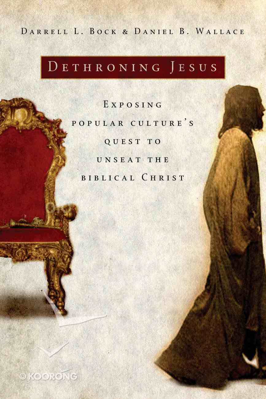 Dethroning Jesus: Exposing Popular Culture's Quest to Unseat the Biblical Christ eBook