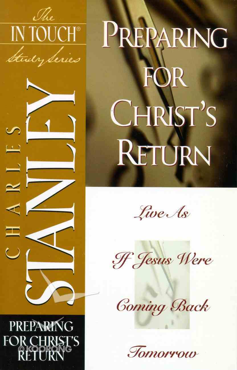 Preparing For Christ's Return (In Touch Study Series) eBook