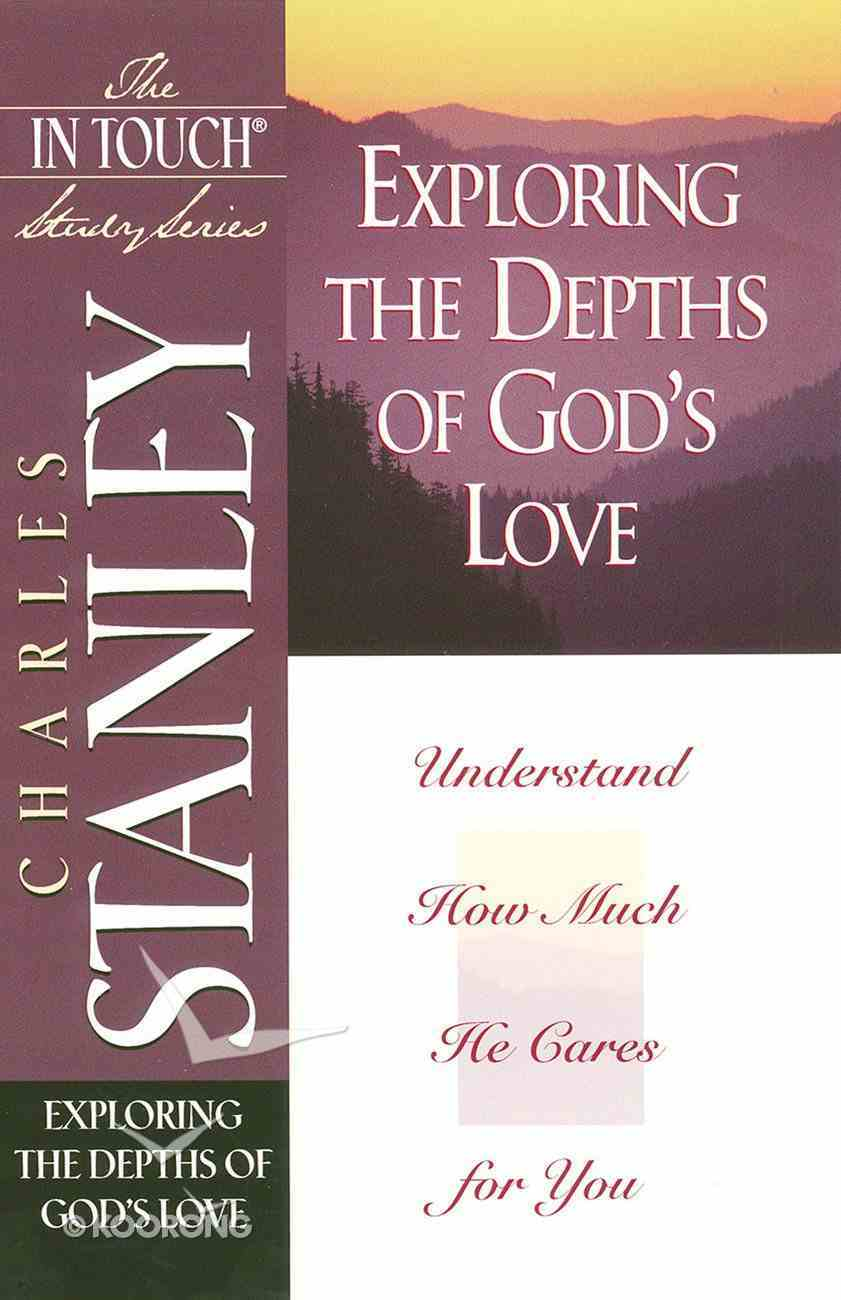 Exploring the Depths of God's Love (In Touch Study Series) eBook