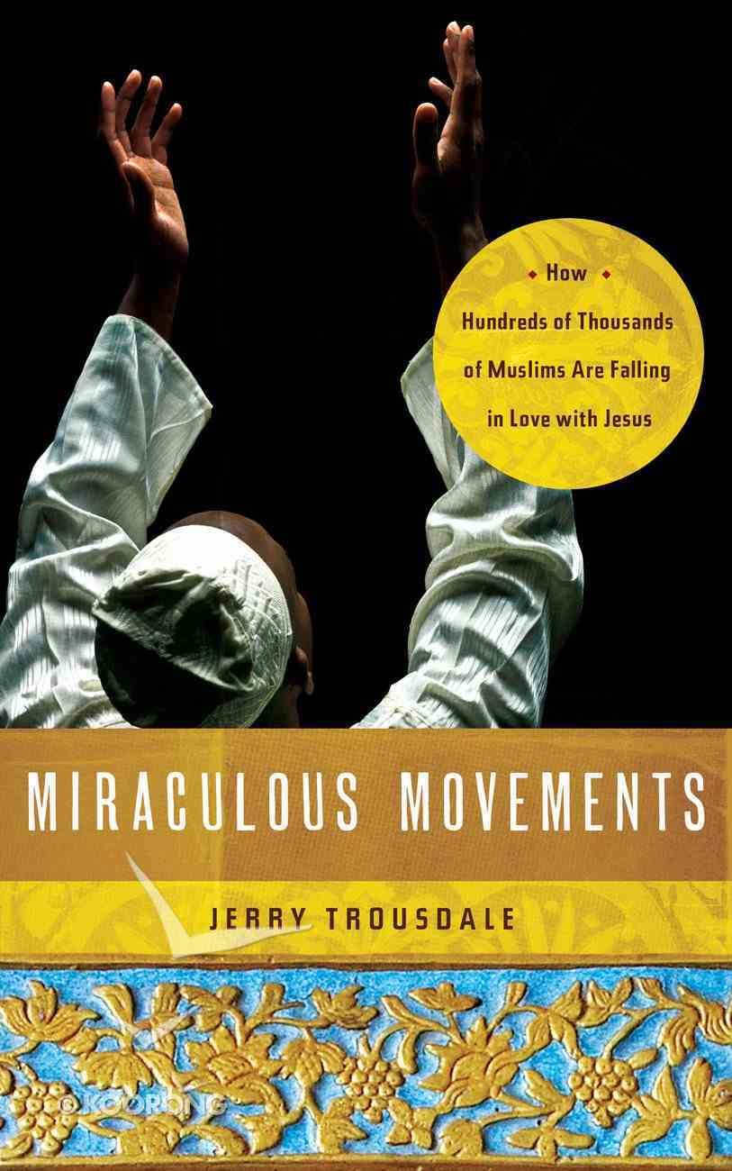 Miraculous Movements: How Hundreds of Thousands of Muslims Are Falling in Love Wih Jesus eBook
