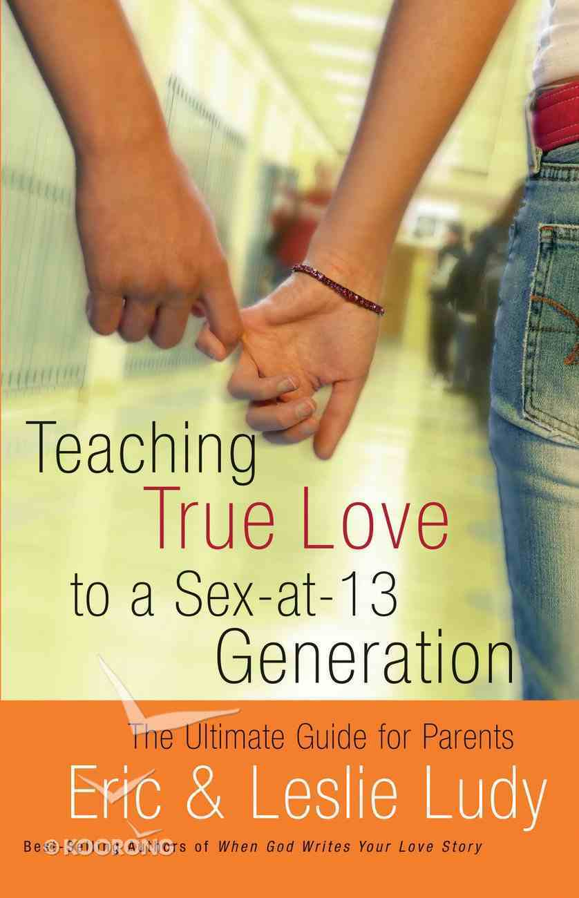 Teaching True Love to a Sex-At-13 Generation eBook