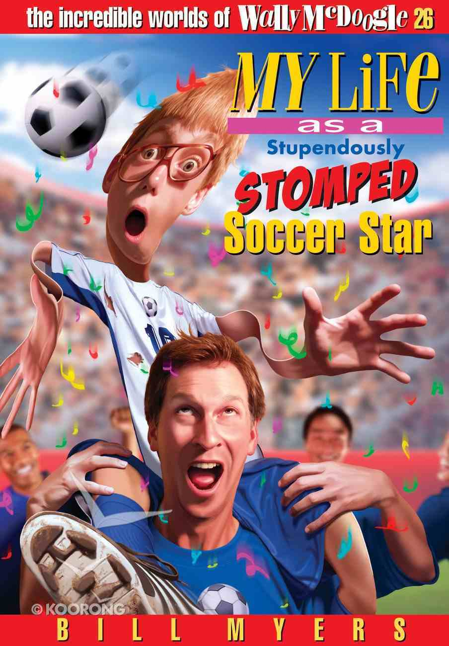My Life as a Stupendously Stomped Soccer Star (#26 in Wally Mcdoogle Series) eBook