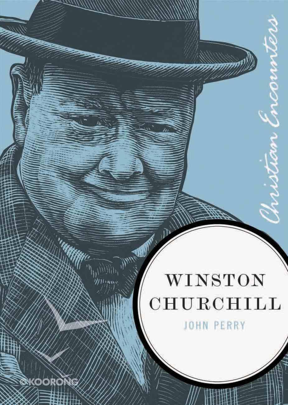 Winston Churchill (Christian Encounters Series) eBook