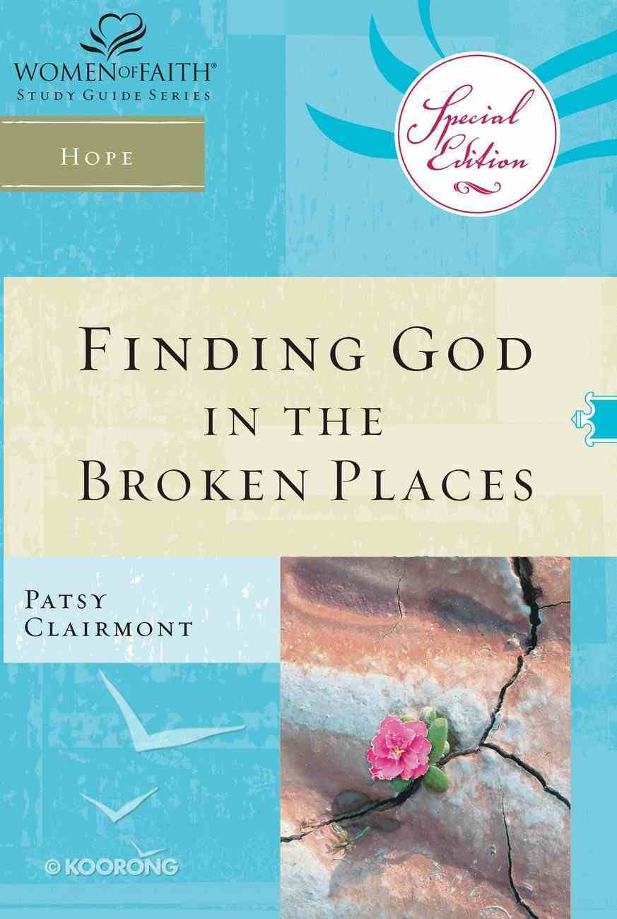 Finding God in the Broken Places (Women Of Faith Study Guide Series) eBook