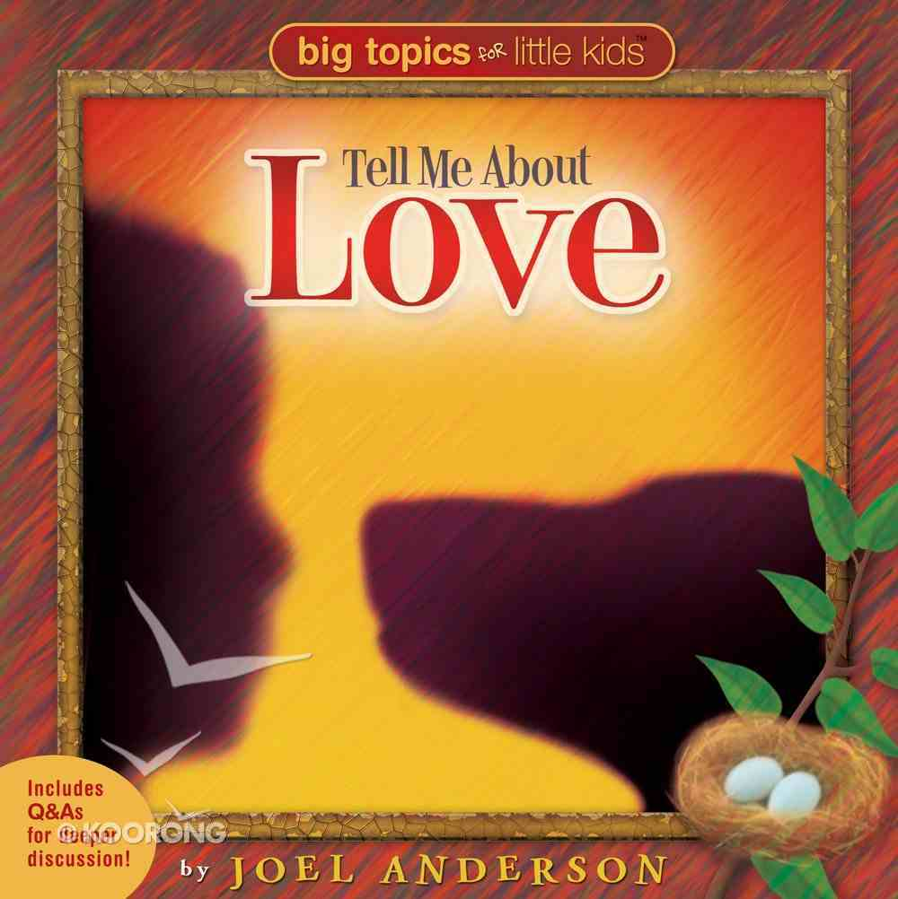Tell Me About Love (Big Topics For Little People Series) eBook