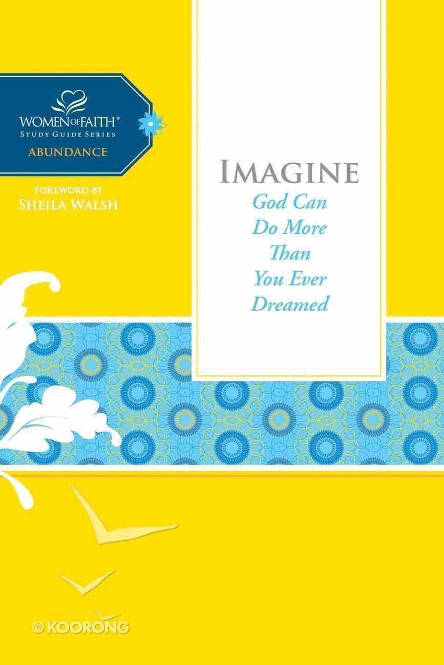 Imagine (Women Of Faith Study Guide Series) eBook
