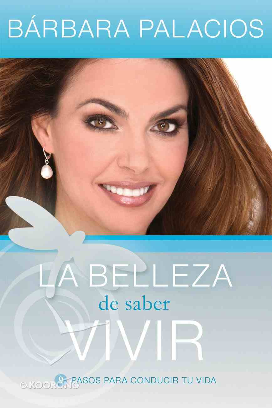 La Belleza De Saber Vivir (Spanish) (Spa) (The Beauty Of Knowing How To Live) eBook