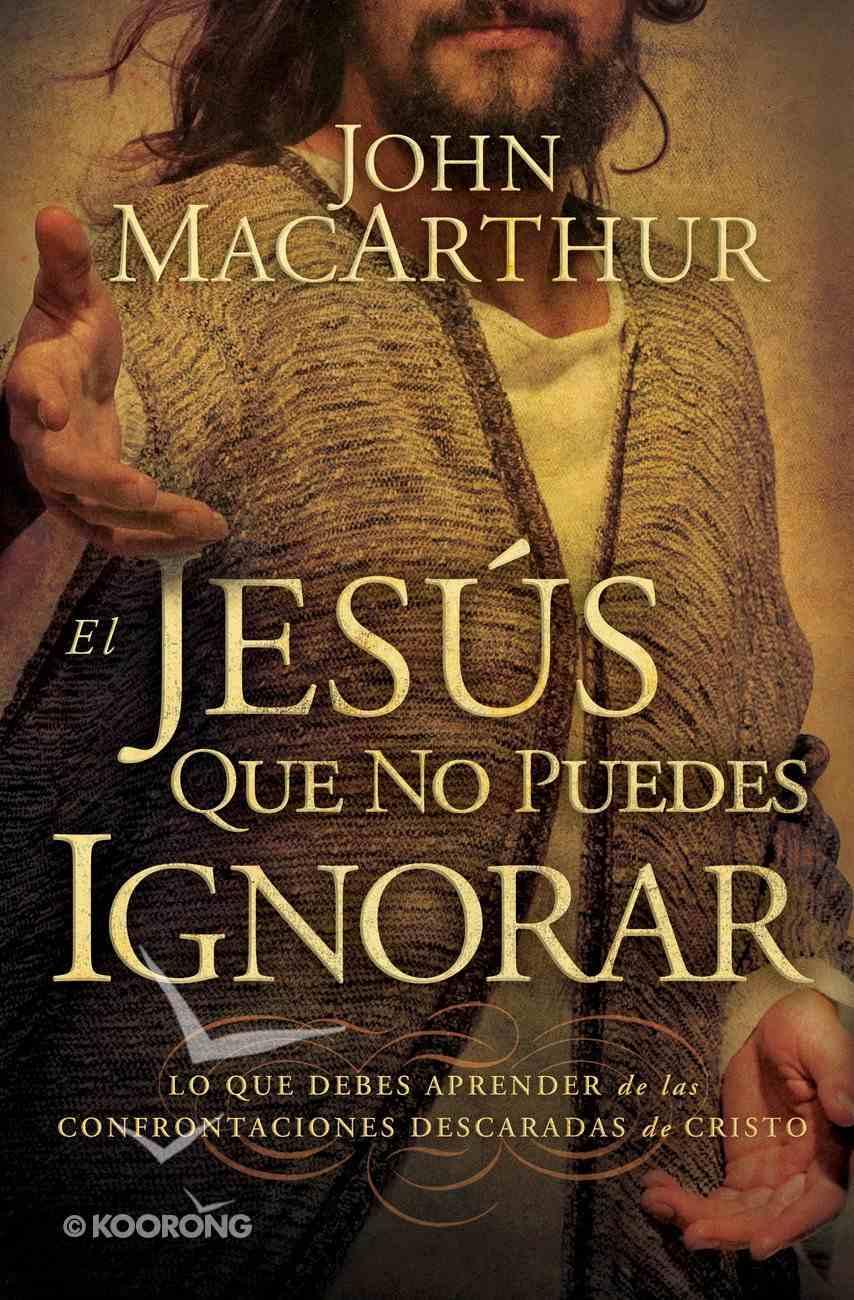 El Jesus Que No Puedes Ignorar (Spa) (The Jesus You Can't Ignore) eBook
