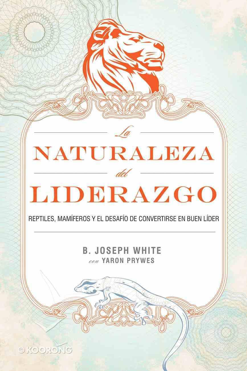 La Naturaleza Del Liderazgo (Spanish) (Spa) (Nature Of Leadership) eBook