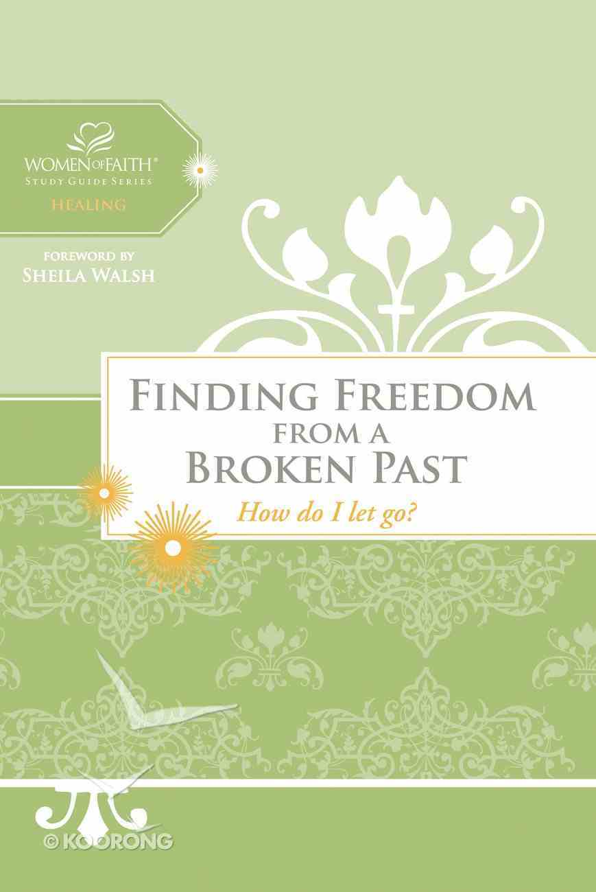 Breaking Free of a Broken Past (Women Of Faith Study Guide Series) eBook