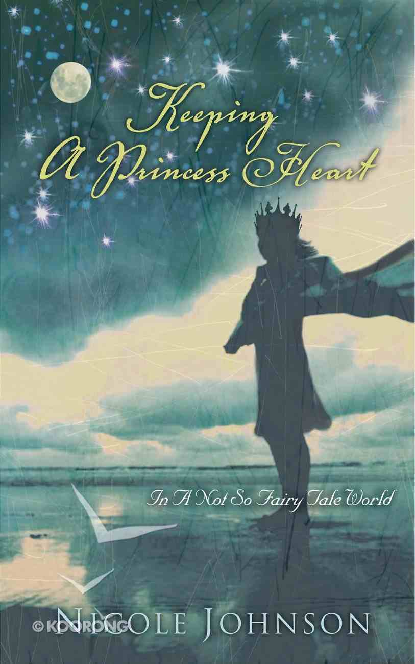 Keeping a Princess Heart: In a Not So Fairy Tale World eBook