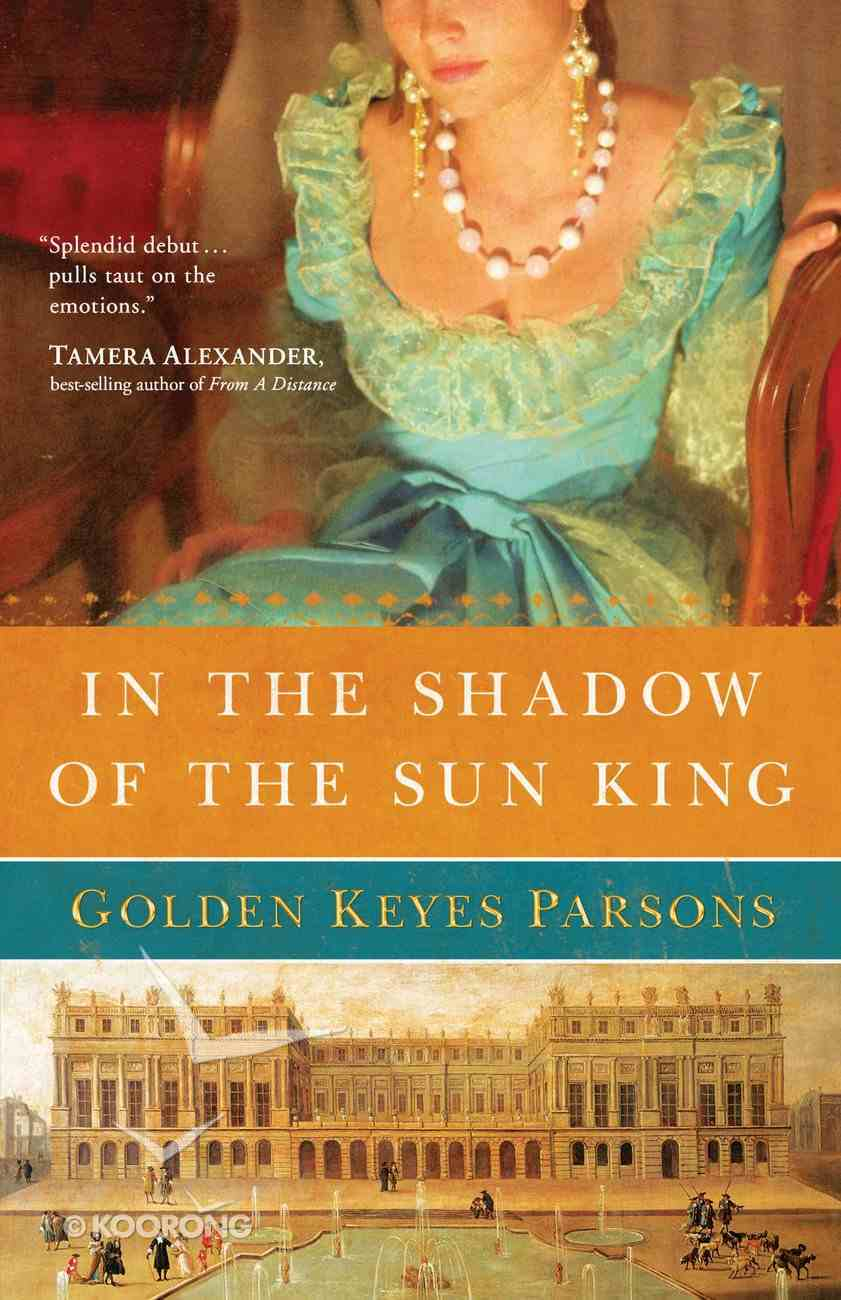 In the Shadow of the Sun King (#01 in Darkness To Light Series) eBook
