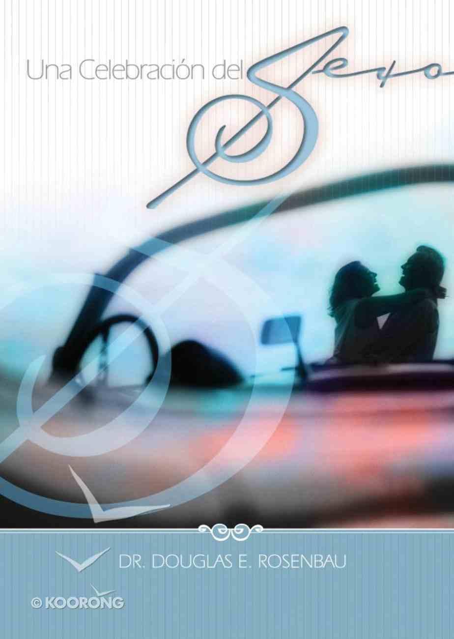 Una Celebracion Del Sexo (Spanish) (Spa) (Celebration Of Sex) eBook